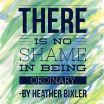No Shame in Being Ordinary