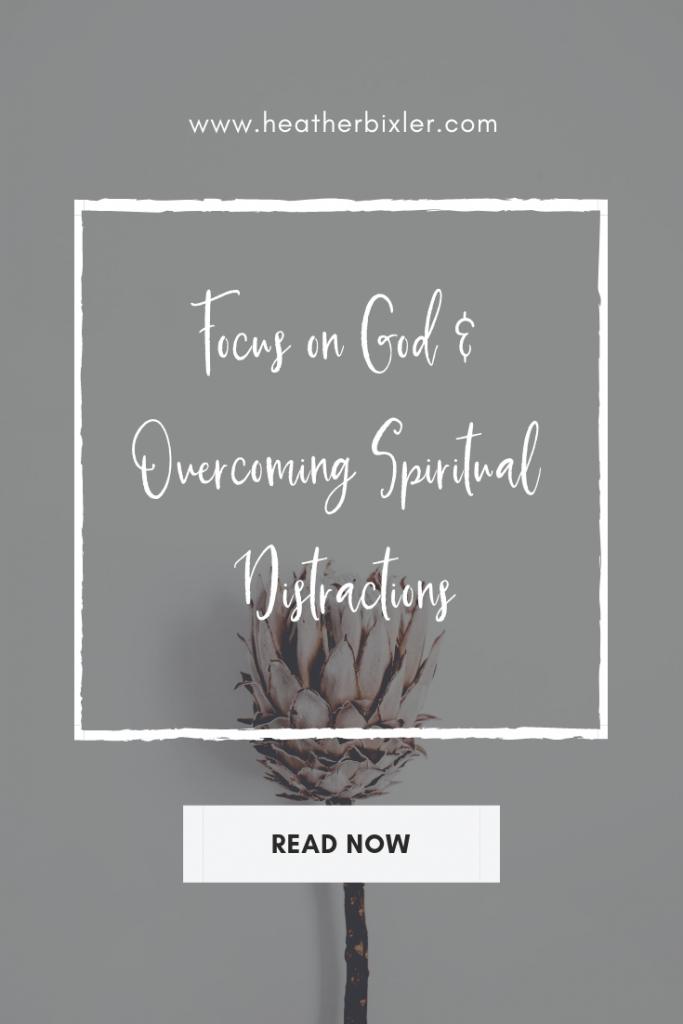 Overcome Spiritual Distractions and Focus on God